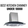 BEST KITCHEN CHIMNEY UNDER 10000 IN INDIA
